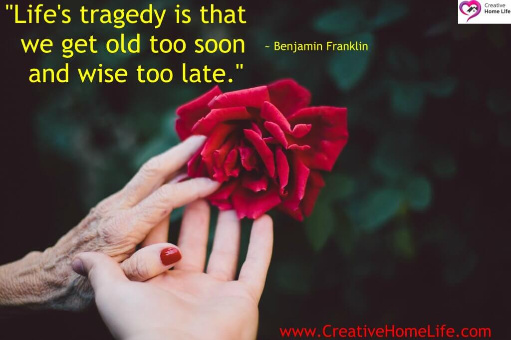 Life's tragedy is that we get old too soon and wise too late